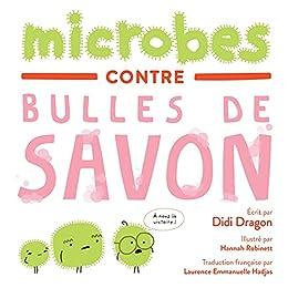 Microbes contre Bulles de Savon: La bataille hilarante du lavage des mains (French Edition) by [Didi Dragon, Hannah Robinett, Laurence Emmanuelle  Hadjas]