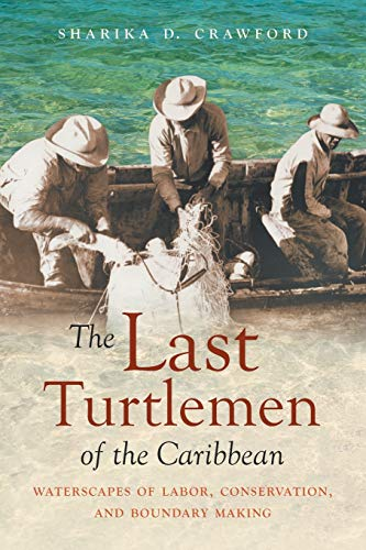The Last Turtlemen of the Caribbean: Waterscapes of Labor, Conservation, and Boundary Making (Flows, Migrations, and Exchanges)