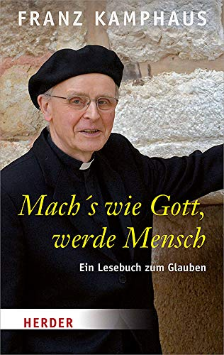 Mach's wie Gott, werde Mensch: Ein Lesebuch zum Glauben (Herder Spektrum)