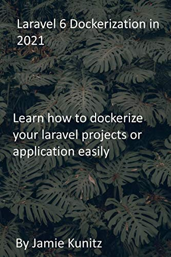 Laravel 6 Dockerization in 2021: Learn how to dockerize your laravel projects or...