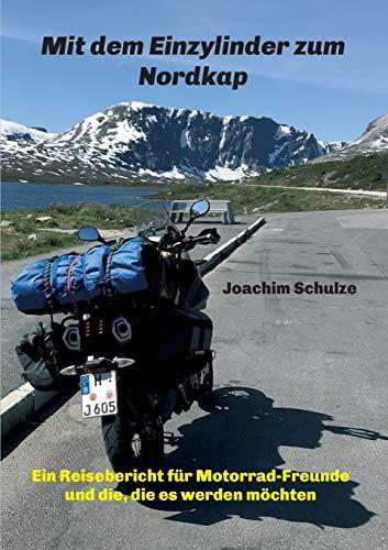 Mit dem Einzylinder zum Nordkap: Ein Reisebericht für Motorrad-Freunde und die, die es werden möchten