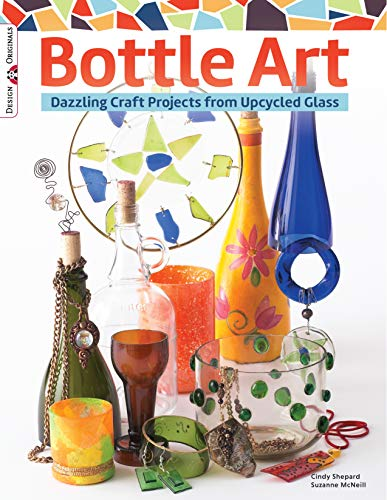 Bottle Art: Dazzling Craft Projects from Upcycled Glass (Design Originals)