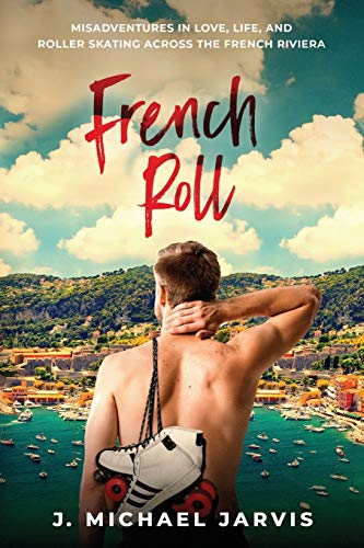 French Roll: Misadventures in Love, Life, and Roller Skating Across the...