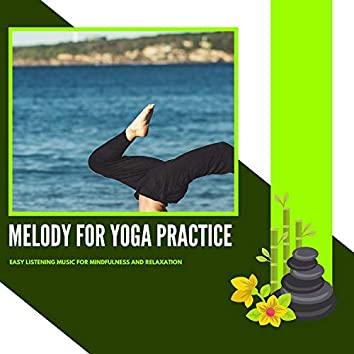 Melody For Yoga Practice - Easy Listening Music For Mindfulness And Relaxation