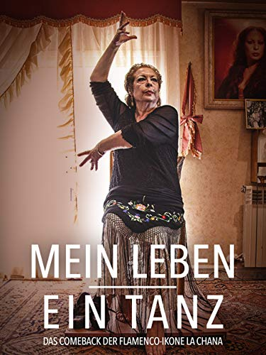 Mein Leben Ein Tanz: Das Comeback der Flamenco-Ikone La Chana [OmU]