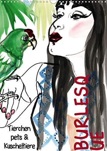 Burlesque Tierchen, pets & Kuscheltiere (Wandkalender 2021 DIN A3 hoch)