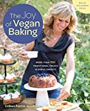 The Joy of Vegan Baking, Revised and Updated Edition: More than 150 Traditional Treats and Sinful...