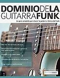 Dominio de la guitarra funk: Edición en español: 1