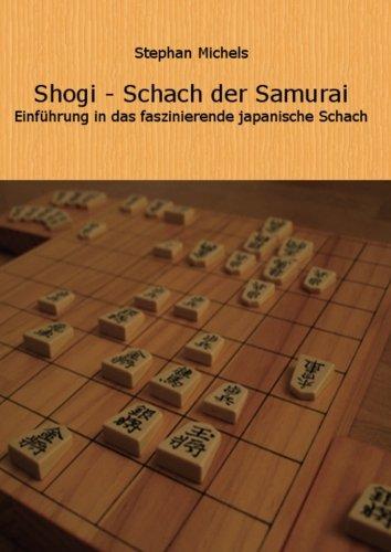 Shogi - Schach der Samurai: Einfuehrung in das faszinierende japanische Schach: Einführung in das faszinierende japanische Schach