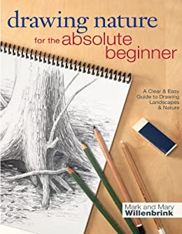 Drawing Nature for the Absolute Beginner: A Clear & Easy Guide to Drawing Landscapes & Nature (Art for the Absolute Beginner) by [Mark Willenbrink, Mary Willenbrink]