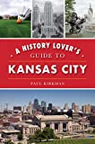 A History Lover s Guide to Kansas City (History & Guide)