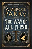 Parry, A: Way of All Flesh - Ambrose Parry