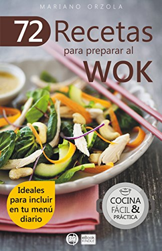 72 RECETAS PARA PREPARAR AL WOK: Ideales para incluir en tu menú diario (Colección Cocina Fácil & Práctica nº 6)