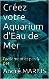 Créez votre Aquarium d'Eau de Mer: Facilement et pas à pas