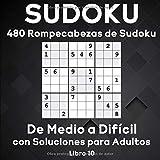 Sudoku: 480 Rompecabezas de Sudoku de Medio a Difícil con Soluciones para Adultos. Aumenta la potencia de tu cerebro (Libro 10)