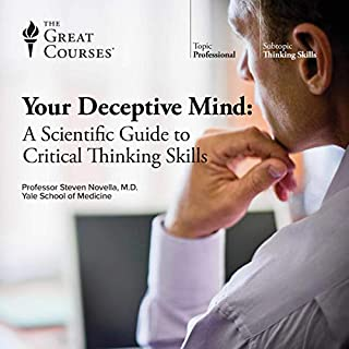 Your Deceptive Mind: A Scientific Guide to Critical Thinking Skills                   Written by:                                                                                                                                 Steven Novella,                                                                                        The Great Courses                               Narrated by:                                                                                                                                 Steven Novella                      Length: 12 hrs and 39 mins     70 ratings     Overall 4.6
