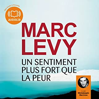 Un sentiment plus fort que la peur                    De :                                                                                                                                 Marc Levy                               Lu par :                                                                                                                                 Michelangelo Marchese                      Durée : 8 h et 45 min     74 notations     Global 4,1
