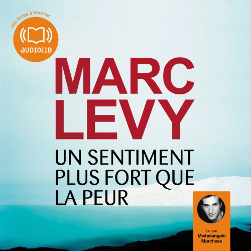 Un sentiment plus fort que la peur                    De :                                                                                                                                 Marc Levy                               Lu par :                                                                                                                                 Michelangelo Marchese                      Durée : 8 h et 45 min     73 notations     Global 4,1