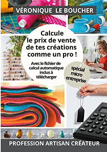 Calcule le prix de vente de tes créations comme un pro !: La méthode simple et complète, avec son fichier Excel (French Edition)