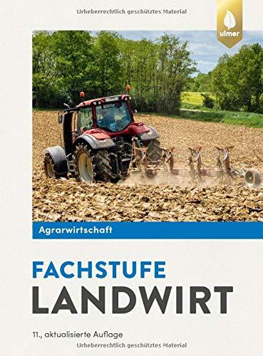Agrarwirtschaft Fachstufe Landwirt: Fachtheorie für Pflanzliche Produktion, Tierische Produktion und Energieproduktion