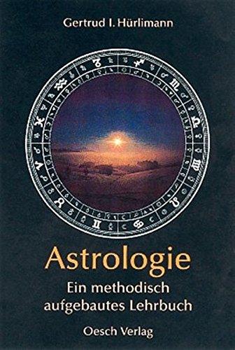 Astrologie: Ein methodisch aufgebautes Lehrbuch (Grenzwissenschaften)