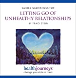 Image of Guided Meditations for Letting Go of Unhealthy Relationships- Free Yourself from Toxic Relationships and Self-Defeating Behavior Patterns