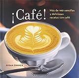 Cafe!/ Coffee!: Mas De 100 Sencillas Y Deliciosas Recetas Con Cafe/ More Than 100 Simple and...