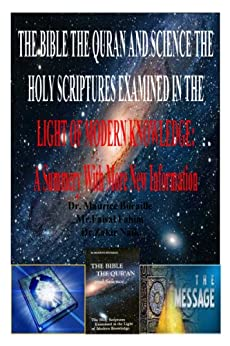 THE BIBLE THE QURAN AND SCIENCE THE HOLY SCRIPTURES EXAMINED IN THE LIGHT OF MODERN KNOWLEDGE: A Summery With More New Information by [MR.FAISAL FAHIM, Dr.Zakir Naik, Dr. Maurice Bucaille]