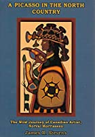 A Picasso from the North Country: The Wild Journey of Canadian Artist, Norval Morrisseau 0986548219 Book Cover