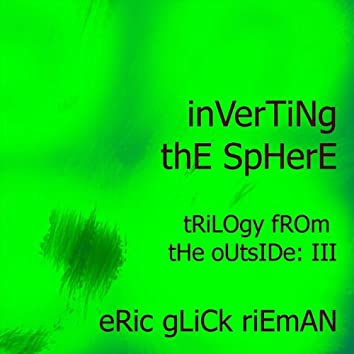 Inverting The Sphere: Trilogy From The Outside III
