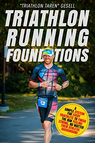 Triathlon Running Foundations: A Simple System for Every Triathlete to Finish the Run Feeling Strong, No Matter Their Athletic Background (English Edition)