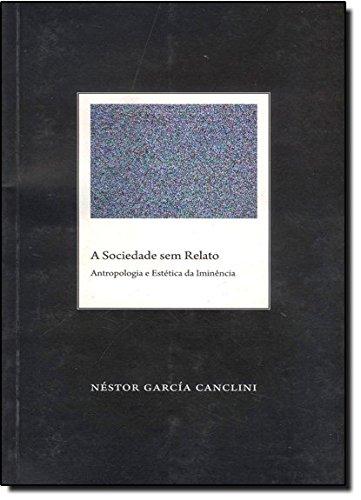 A Sociedade sem Relato. Antropologia e Estética da Iminência