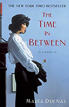 The Time In Between: A Novel by [Maria Duenas, Daniel Hahn]