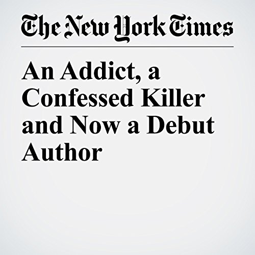 An Addict, a Confessed Killer and Now a Debut Author copertina