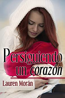 Persiguiendo un corazón (2ª edición corregida): Una historia de segundas oportunidades en el amor y en la vida (Spanish Edition) by [Lauren Morán, Alexia Jorques]