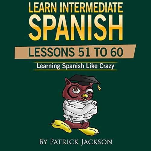 Learn Intermediate Spanish (Lessons 51 To 60): From Learning Spanish Like Crazy Level 2                   By:                                                                                                                                 Patrick Jackson                               Narrated by:                                                                                                                                 Jose Rivera,                                                                                        Juan Martinez,                                                                                        Jessica Ramos                      Length: 4 hrs and 4 mins     Not rated yet     Overall 0.0