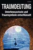 Traumdeutung: Unterbewusstsein und Traumsymbole entschlüsselt: Lexikon mit mehr als 500 Seiten inkl Glossar