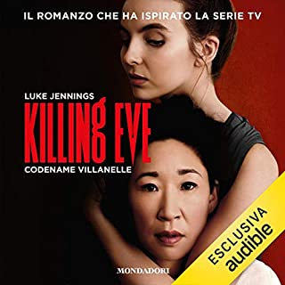 Killing Eve     Codename Villanelle              Di:                                                                                                                                 Luke Jennings                               Letto da:                                                                                                                                 William Angiuli                      Durata:  6 ore e 18 min     60 recensioni     Totali 3,9