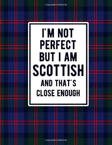 I'm Not Perfect But I Am Scottish And That's Close Enough: Funny Scottish Notebook Tartan Plaid Cover Scottish Gifts Scotland Heritage
