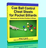 Cue Ball Control Cheat Sheets - Shortcuts to Perfect Position & Shape In Pool & Pocket Billiards