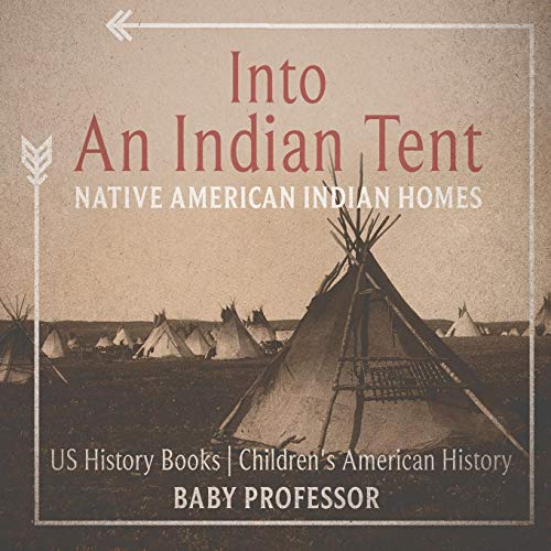 Into An Indian Tent: Native American Indian Homes - US History Books Children's American History