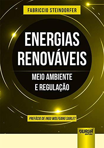 Energias Renováveis - Meio Ambiente e Regulação - Prefácio de Ingo Wolfgang Sarlet