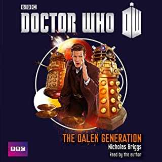 Doctor Who - Dalek Generation                   By:                                                                                                                                 Nicholas Briggs                               Narrated by:                                                                                                                                 Nicholas Briggs                      Length: 5 hrs and 45 mins     2 ratings     Overall 4.5