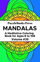 PuzzleBooks Press Mandalas: A Meditative Coloring Book for Ages 8 to 108 (Volume 39)