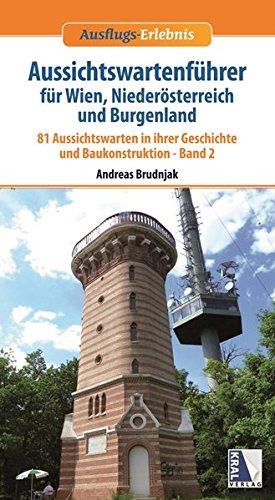 Aussichtswartenführer für Wien, Niederösterreich und Burgenland: 81 Aussichtswarten im Wienerwald und den Wiener Alpen (Ausflugs-Erlebnis)