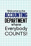 Welcome To The Accounting Department Where Everybody Counts!: Accountant Notebook Journal Composition Blank Lined Diary Notepad 120 Pages Paperback Squares