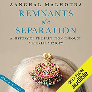 Remnants of a Separation     A History of the Partition Through Material Memory              By:                                                                                                                                 Aanchal Malhotra                               Narrated by:                                                                                                                                 Anindya Chakravority                      Length: 16 hrs and 52 mins     Not rated yet     Overall 0.0