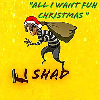 All I Want Fuh Christmas