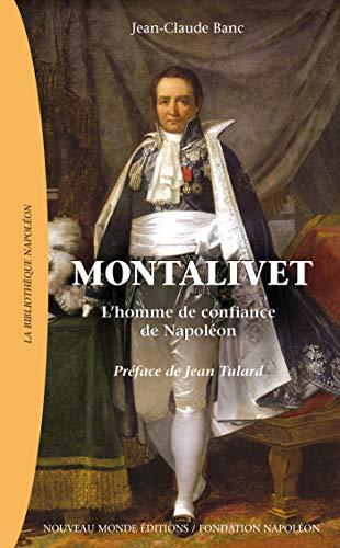 Montalivet: L'homme de confiance de Napoléon