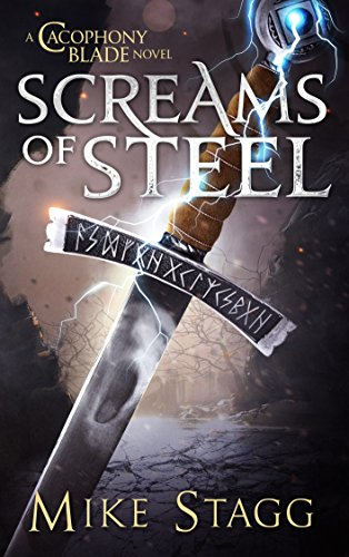 Screams of Steel (The Cacophony Blade Book 1) by [Mike Stagg]
